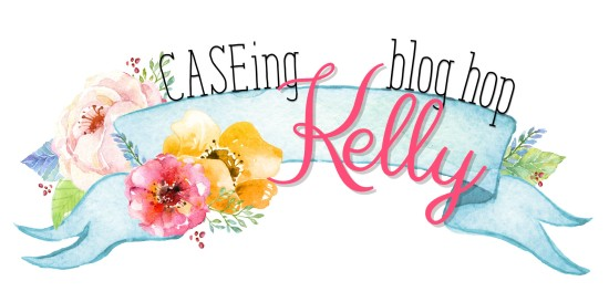 CASEing Kelly Blog Hop Banner